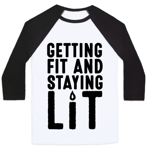 Getting Fit And Staying Lit Baseball Tee