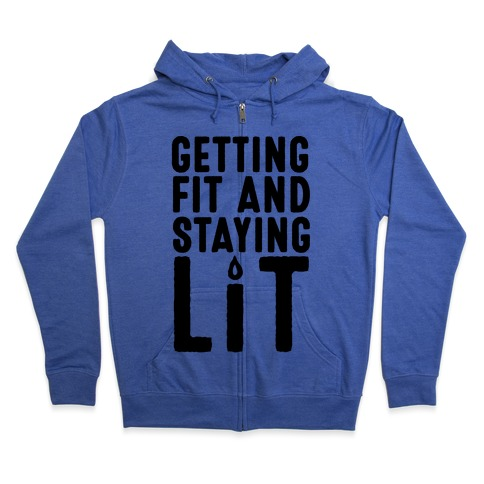 Getting Fit And Staying Lit Zip Hoodie