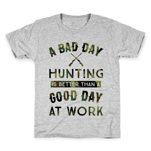 A Bad Day Hunting Is Still Better Than A Good Day At Work Kids T-Shirt