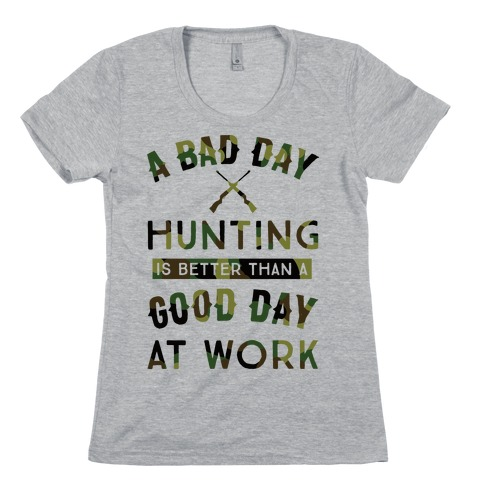 A Bad Day Hunting Is Still Better Than A Good Day At Work Womens T-Shirt