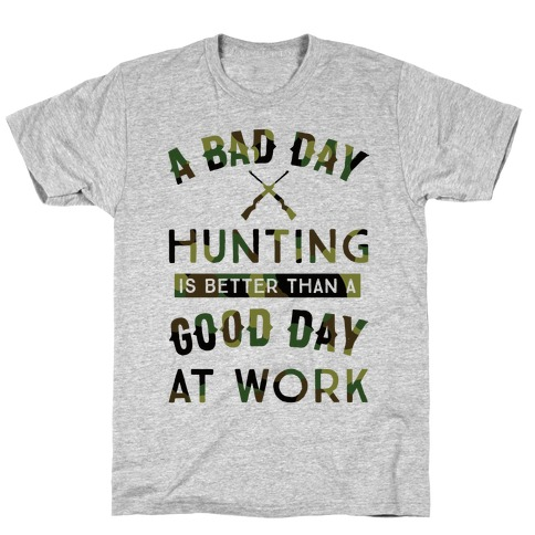 A Bad Day Hunting Is Still Better Than A Good Day At Work T-Shirt