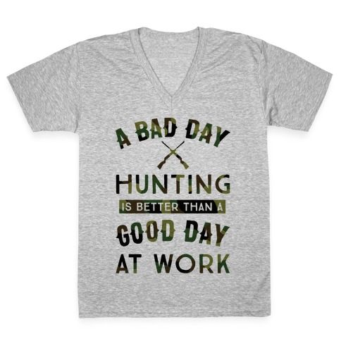 A Bad Day Hunting Is Still Better Than A Good Day At Work V-Neck Tee Shirt