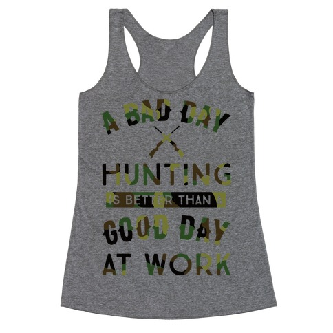 A Bad Day Hunting Is Still Better Than A Good Day At Work Racerback Tank Top