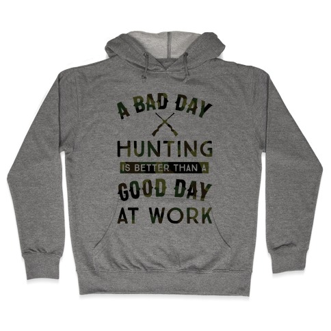 A Bad Day Hunting Is Still Better Than A Good Day At Work Hooded Sweatshirt