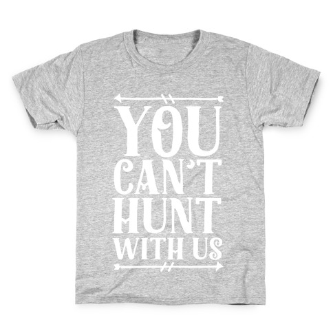 You Can't Hunt With Us Kids T-Shirt
