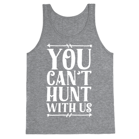 You Can't Hunt With Us Tank Top