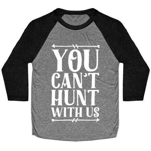 You Can't Hunt With Us Baseball Tee
