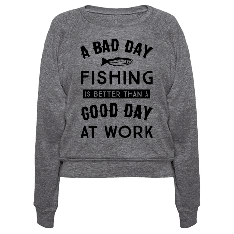 Human a bad day fishing is still better than a good day for Good day for fishing