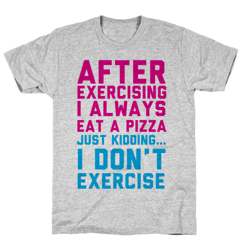 I Always Eat a Pizza Mens T-Shirt