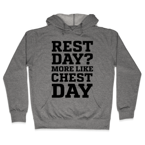 Rest Day? More Like Chest Day Hooded Sweatshirt
