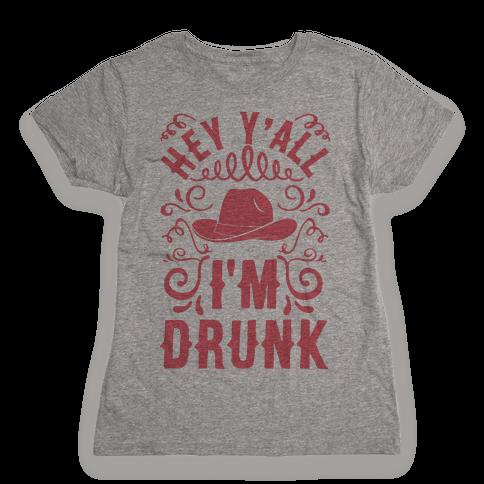 Hey Y'all I'm Drunk Womens T-Shirt