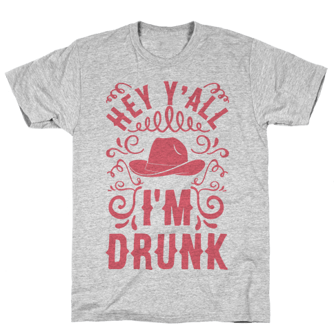 Hey Y'all I'm Drunk Mens T-Shirt