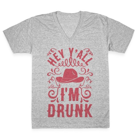Hey Y'all I'm Drunk V-Neck Tee Shirt