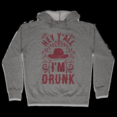 Hey Y'all I'm Drunk Hooded Sweatshirt