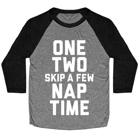 One, Two, Skip A Few, Nap Time Baseball Tee
