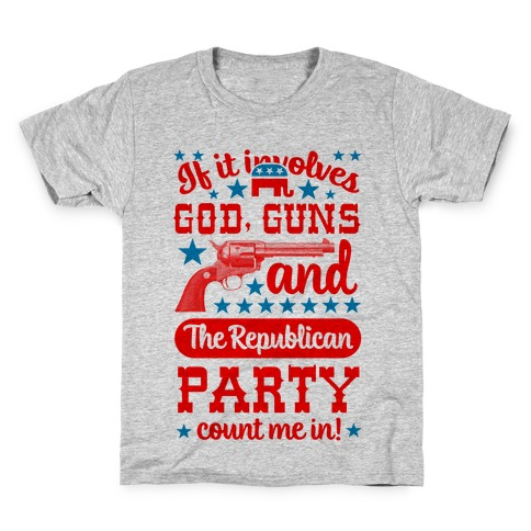 If It Involves God, Guns and the Republican Party, Count Me In! Kids T-Shirt