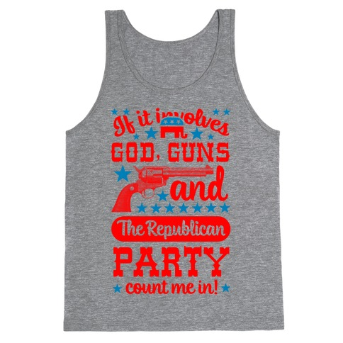If It Involves God, Guns and the Republican Party, Count Me In! Tank Top