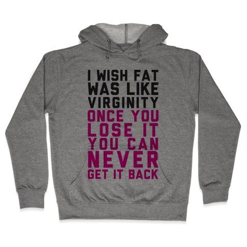 I Wish Fat Was Like Virginity Hooded Sweatshirt