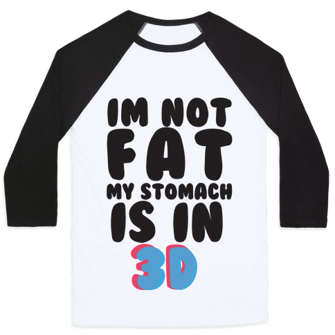 I'm Not Fat My Stomach Is In 3D Baseball Tee