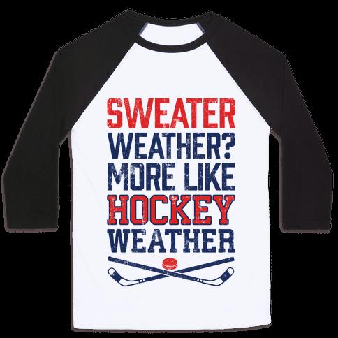 Sweater Weather? More Like Hockey Weather Baseball Tee