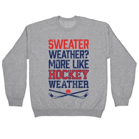 Sweater Weather? More Like Hockey Weather Pullover