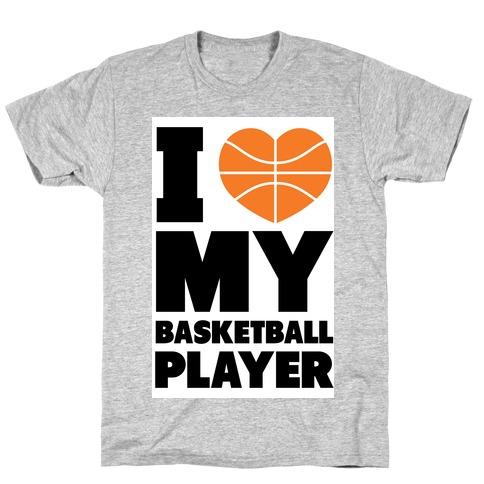 I Love My Basketball Player T-Shirt