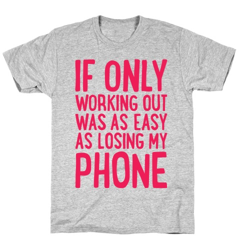 If Only Working Out Were As Easy As Losing My Phone T-Shirt