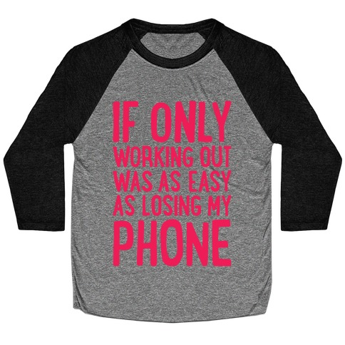If Only Working Out Were As Easy As Losing My Phone Baseball Tee