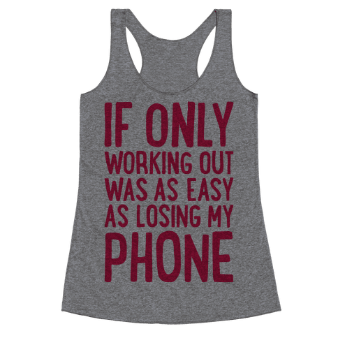 If Only Working Out Were As Easy As Losing My Phone Racerback Tank Top