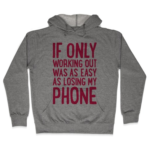 If Only Working Out Were As Easy As Losing My Phone Hooded Sweatshirt