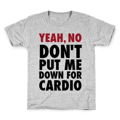 Yeah, No (Don't Put Me Down For Cardio) Kids T-Shirt