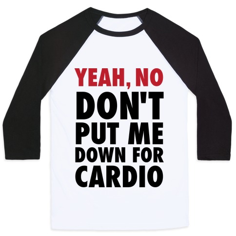 Yeah, No (Don't Put Me Down For Cardio) Baseball Tee