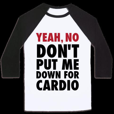 Yeah, No (Don't Put Me Down For Cardio) Baseball Tee