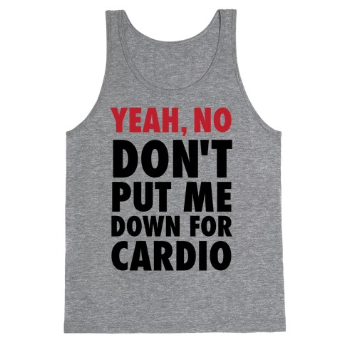 Yeah, No (Don't Put Me Down For Cardio) Tank Top