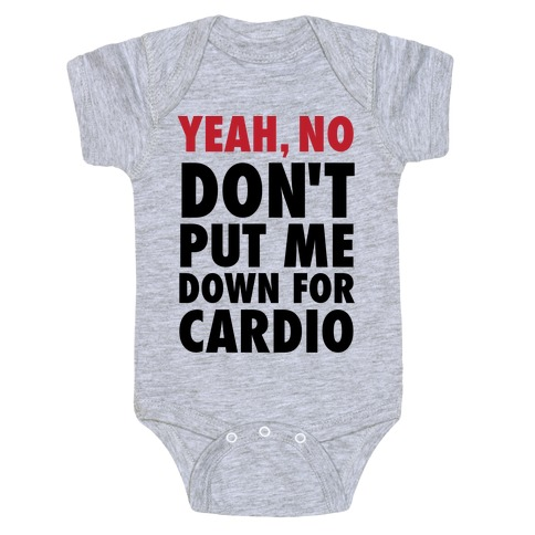 Yeah, No (Don't Put Me Down For Cardio) Baby Onesy