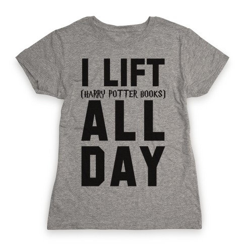 I lift (Harry Potter Books) All Day Womens T-Shirt