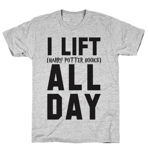 I lift (Harry Potter Books) All Day T-Shirt