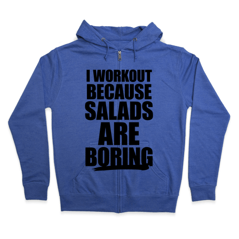 I Workout Because Salads Are Boring Zip Hoodie