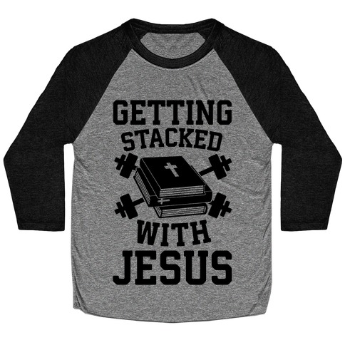 Getting Stacked With Jesus Baseball Tee