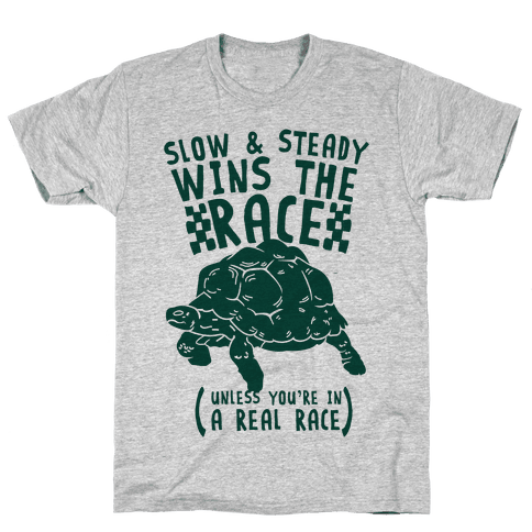 Slow & Steady Wins the Race Unless it's a Real Race