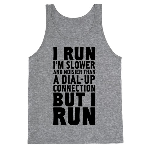 I'm Slower And Noisier Than A Dial-up Connection (But I Run) Tank Top