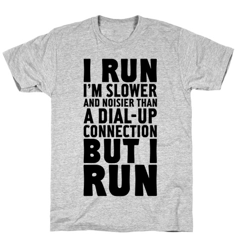 I'm Slower And Noisier Than A Dial-up Connection (But I Run) Mens/Unisex T-Shirt