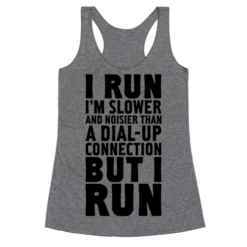 I'm Slower And Noisier Than A Dial-up Connection (But I Run) Racerback Tank Top