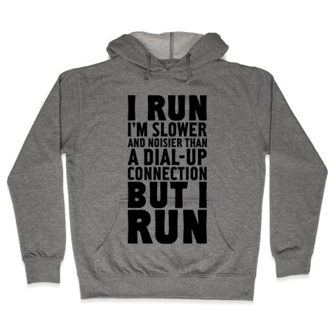I'm Slower And Noisier Than A Dial-up Connection (But I Run) Hooded Sweatshirt