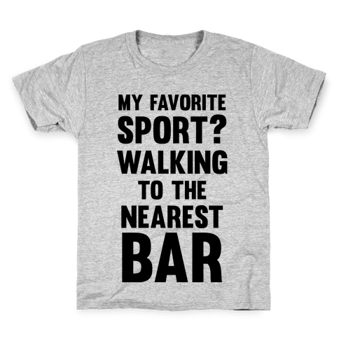 My Favorite Sport? Walking To The Nearest Bar Kids T-Shirt