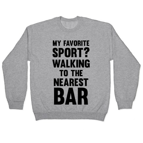 My Favorite Sport? Walking To The Nearest Bar Pullover