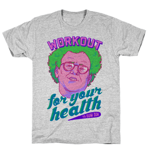 Workout For Your Health Ya Dum Dum Mens T-Shirt
