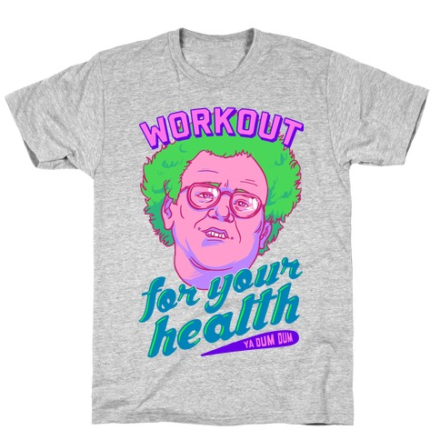 Workout For Your Health Ya Dum Dum T-Shirt
