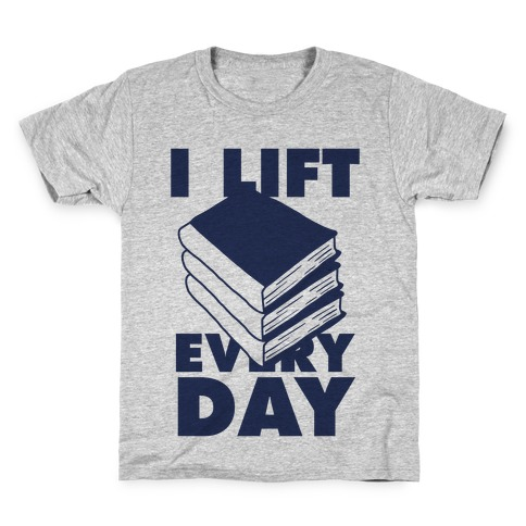 I Lift (Books) Every Day Kids T-Shirt