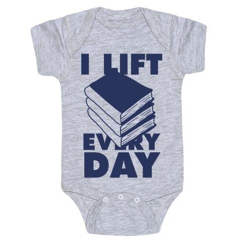 I Lift (Books) Every Day Baby Onesy